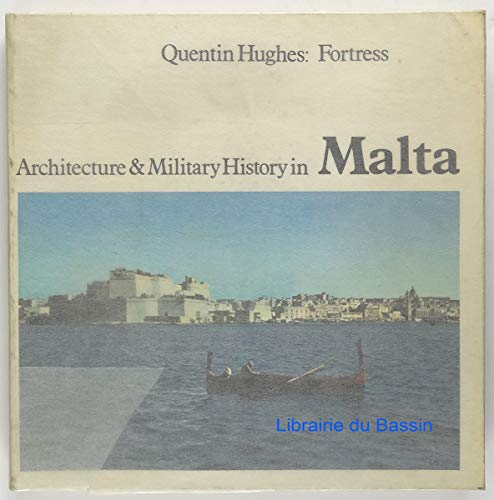 Fortress: Architecture and Military History in Malta: Hughes, Quentin