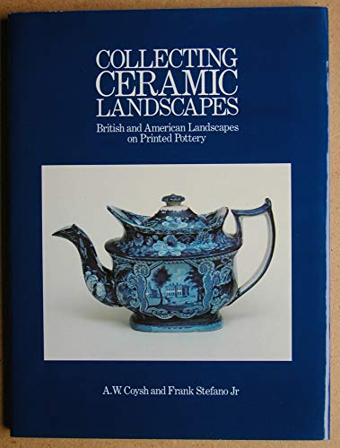 Collecting Ceramic Landscapes : British and American Landscapes on Printed Pottery: Coysh, A. W.; ...