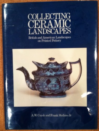 Collecting Ceramic Landscapes : British and American Landscapes on Printed Pottery