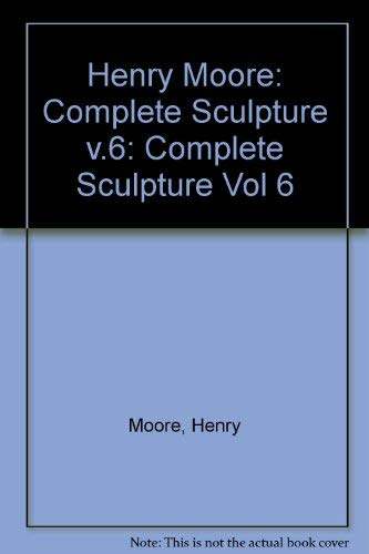 Henry Moore: Complete Sculpture, Sculpture 1980-86 (0853315248) by Alan Bowness; Henry Moore; Herbert E. Read