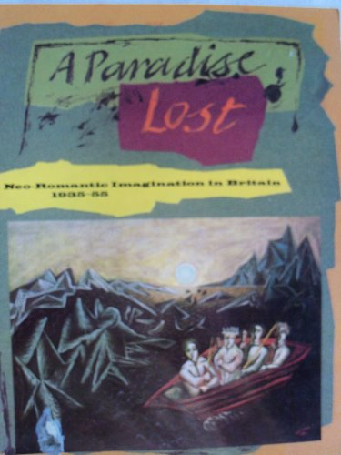 9780853315322: A Paradise Lost: the Neo-Romantic Imagination in Britain 1935-55