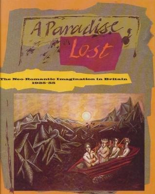 9780853315322: A Paradise Lost: The Neo-Romantic Imagination in Britain 1935-55