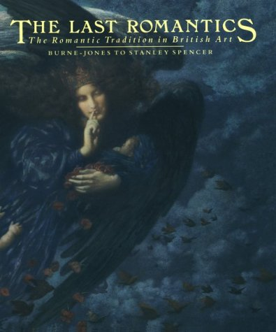 The Last Romantics : The Romantic Tradition in British Art: Burne-Jones to Stanley Spencer: Various...