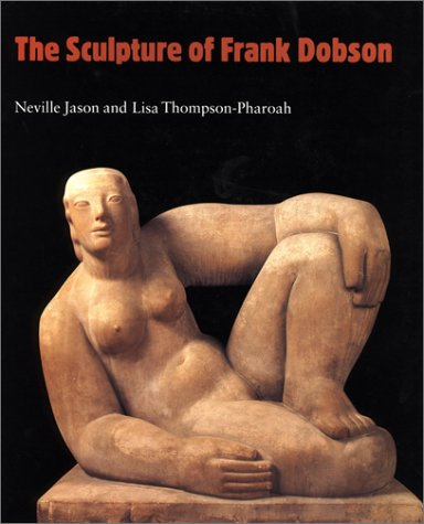 9780853316411: The Sculpture of Frank Dobson (British Sculptors and Sculpture Series) (British Sculptors and Sculpture Series)