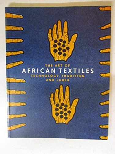 Art of African Textiles: Technology, Tradition, and: John Picton; Natique