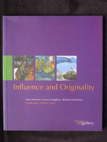 9780853316879: Influence and Originality: Ivon Hitchens, Frances Hodgkins, Winifred Nicholson Landscapes.