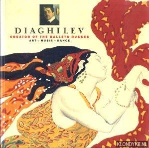 Diaghilev: Creator of the Ballets Russes. Art. Music. Dance: KODICEK, Ann, ed