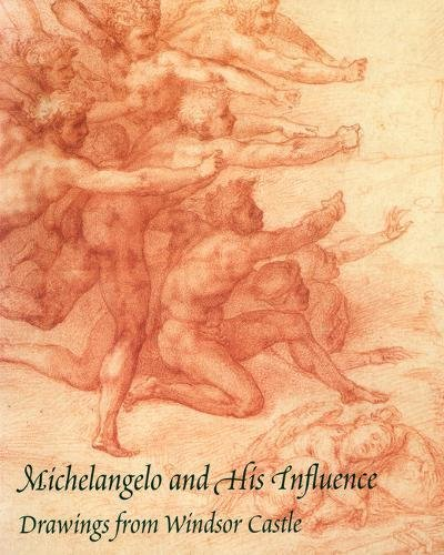 Michelangelo and His Influence: Drawings from Windsor Castle: Joannides, Paul