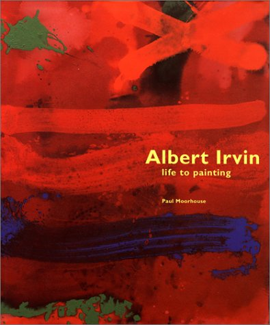 Albert Irvin: Life to Painting: Moorhouse, Paul