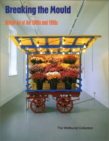 9780853317449: Breaking the Mould: British Art of the 1980s and 1990s - The Weltkunst Collection