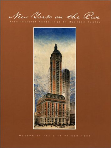 9780853317630: New York on the Rise: Architectural Renderings by Hughson Hawley (Architectural Renderings by Hughson Hawley 1880-1912)