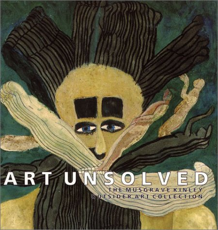 Art Unsolved: The Musgrave Kinley Outsider Art: Thompson, Jon; Ades,