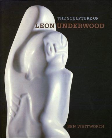 The Sculpture of Leon Underwood (The British: Ben Whitworth; Leon