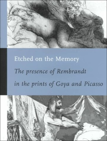 9780853317845: Etched on the Memory-The presence of Rembrandt in the prints of Goya & Picasso