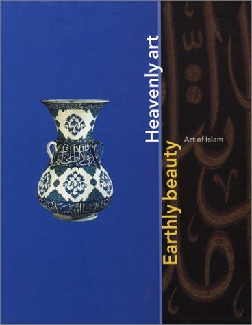 9780853318064: Earthly Beauty, Heavenly Art: The Art of Islam