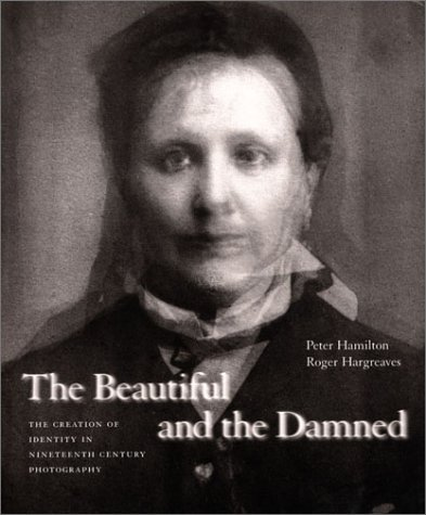 9780853318217: The Beautiful and the Damned: The Creation of Identity in Nineteenth-Century Photography: The Rise of Celebrity and Surveillance Photography in the Nineteenth Century