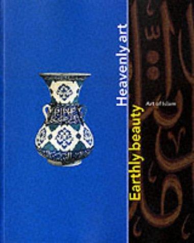 9780853318309: Earthly Beauty, Heavenly Art: Art of Islam
