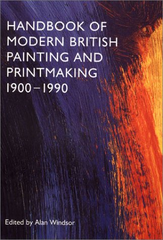 HANDBOOK OF MODERN BRITISH PAINTING AND PRINTMAKING, 1900-1990.