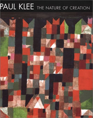 Paul Klee: The Nature of Creation/Works 1914-1940: Robert Kudielka, Bridget Riley