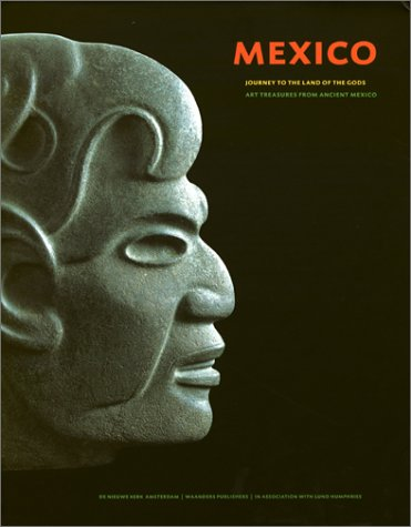 ART TREASURES OF ANCIENT MEXICO. Journey to the Land of the Gods.