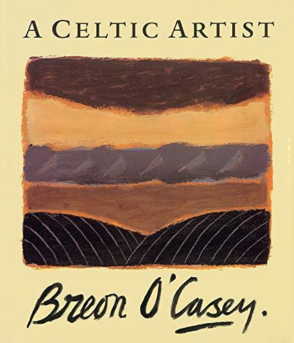 A Celtic Artist: Breon O Casey (Hardback): Jack O Sullivan, Ms. Sophie Bowness