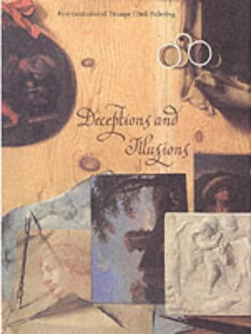 DECEPTIONS AND ILLUSIONS: FIVE CENTURIES OF TROMPE L'OEIL PAINTING: Elbert-Schifferer, Sybille