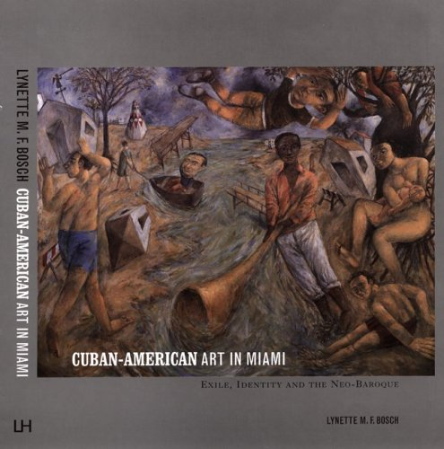 CUBAN-AMERICAN ART IN MIAMI: Exile, Identity and The Neo-Baroque: Bosch, Lynette M. F.