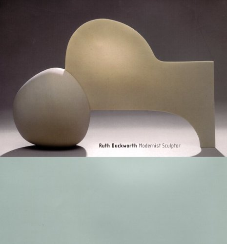 Ruth Duckworth: Modernist Sculptor: Jo Lauria, Tony