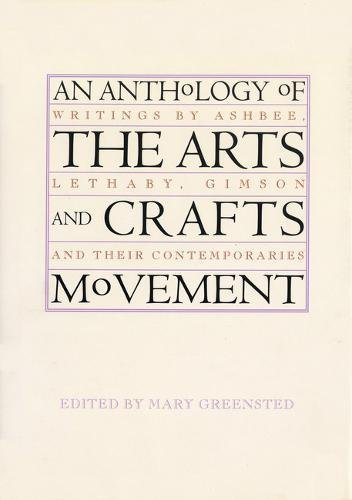 9780853319238: An Anthology of the Arts And Crafts Movement: Writings by Ashbee, Lethaby, Gimson And Their Contemporaries