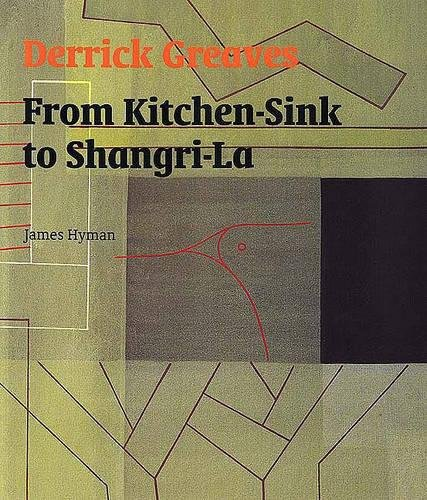 9780853319573: Derrick Greaves: From Kitchen Sink to Shangri-La
