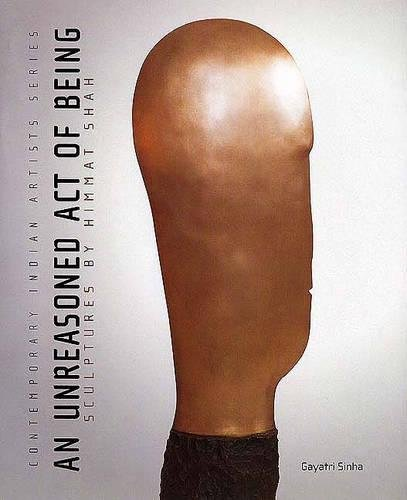 9780853319771: An Unreasoned Act of Being: Sculptures by Himmat Shah