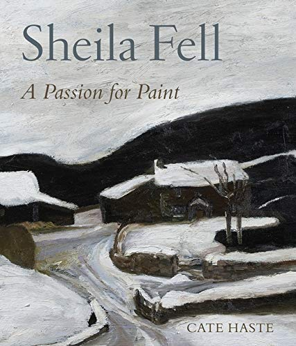 Sheila Fell: A Passion for Paint (Hardback): Cate Haste