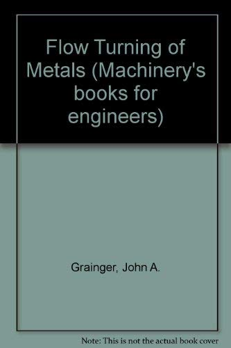 The flow turning of metals, (Machinery's books: Grainger, John A