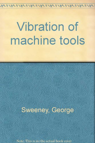 Vibration Of Machine Tools: George Sweeney