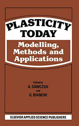 Plasticity Today: Modelling, Methods and Applications: Sawczuk, A. & G. Bianchi