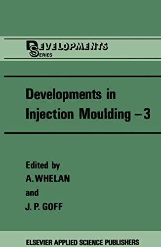 Developments in Injection Moulding 3 (Developments Series): A. Whelan , J. P. Goff