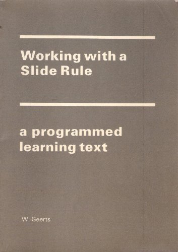 Working with a Slide Rule. A Programmed Text.: Geerts, W