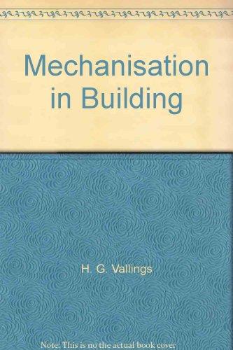 Mechanisation in Building: Vallings, H G