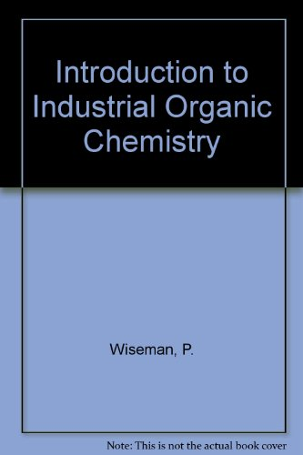 Introduction to Industrial Organic Chemistry: Wiseman, P.