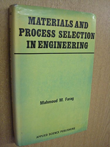 Materials and Process Selection in Engineering: Mahmoud M. Farag