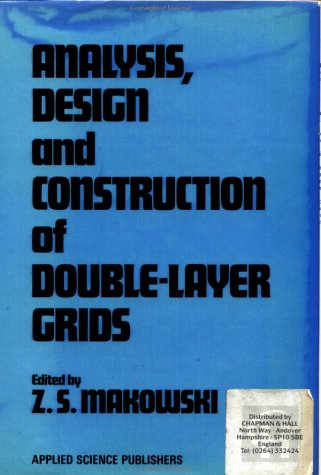 Analysis, Design and Construction of Double-Layer Grids: Makowski, Z.S.