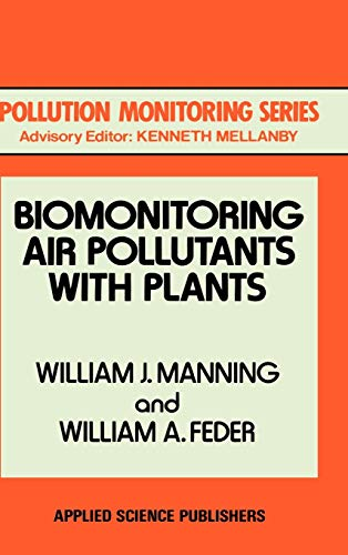 Biomonitoring Air Pollutants with Plants (Pollution Monitoring: W.J. Manning, W.A.
