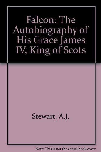9780853352464: Falcon: The Autobiography of His Grace James IV, King of Scots