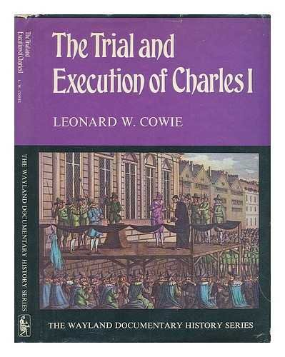 Trial and Execution of Charles I (Documentary History S): Leonard W Cowie