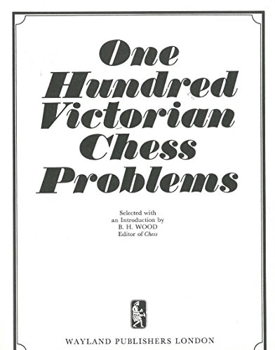 One Hundred Victorian Chess Problems.: WOOD, B. H. (selected and introduced by).