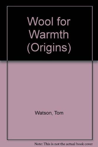 Wool for Warmth (Origins) (9780853409373) by Tom Watson; Jenny Watson