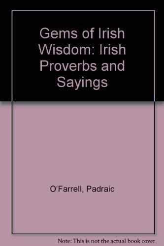 Gems of Irish Wisdom: Irish Proverbs and Sayings: O'Farrell, Padraic