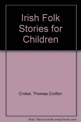 Irish Folk Stories for Children (0853426902) by Thomas Crofton Croker