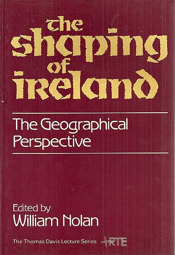Shaping of Ireland: The Geographical Perspective: Nolan, W