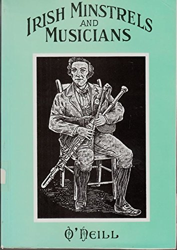 Irish Minstrels and Musicians: The Story of Irish Music: O'Neill, Francis